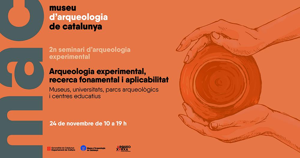 Programa del Seminari d'arqueologia experimental, recerca fonamental i aplicabilitat. Museus, universitats, parcs arqueològics i centres educatius